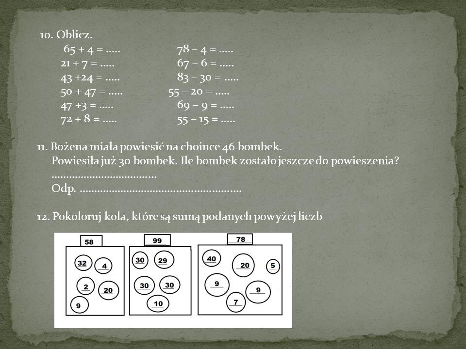 10.Oblicz. 65 + 4 =.....78 – 4 =..... 21 + 7 =.....67 – 6 =.....