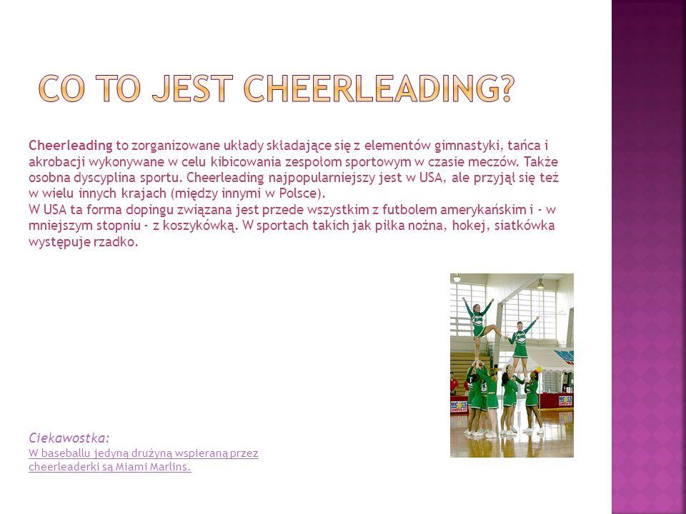 Cheerleading to zorganizowane układy składające się z elementów gimnastyki, tańca i akrobacji wykonywane w celu kibicowania zespołom sportowym w czasi