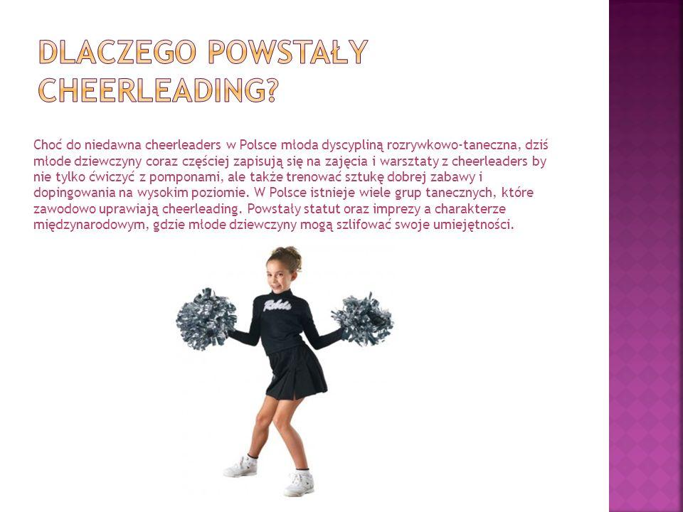 Choć do niedawna cheerleaders w Polsce młoda dyscypliną rozrywkowo-taneczna, dziś młode dziewczyny coraz częściej zapisują się na zajęcia i warsztaty