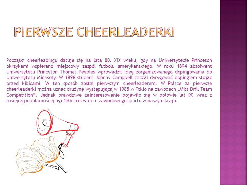 Początki cheerleadingu datuje się na lata 80. XIX wieku, gdy na Uniwersytecie Princeton okrzykami wspierano miejscowy zespół futbolu amerykańskiego. W
