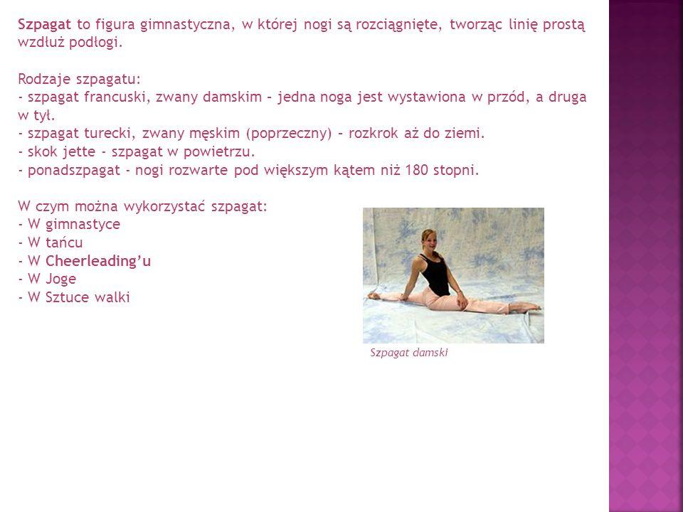 Szpagat to figura gimnastyczna, w której nogi są rozciągnięte, tworząc linię prostą wzdłuż podłogi. Rodzaje szpagatu: - szpagat francuski, zwany damsk