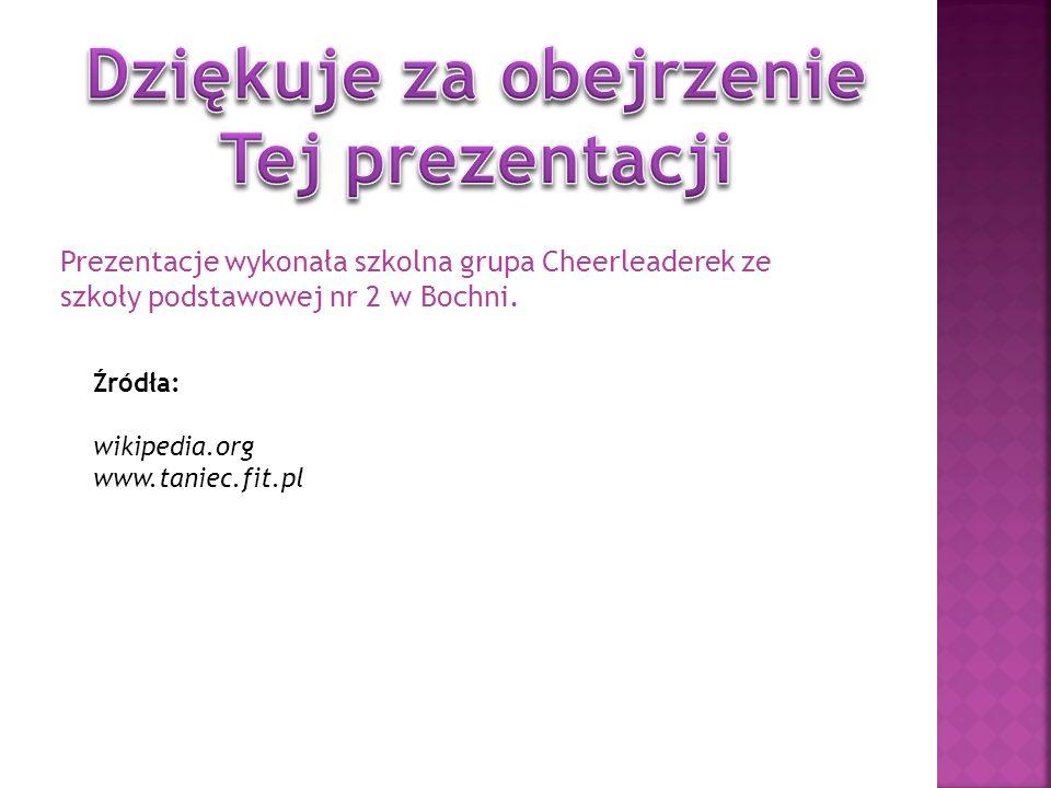 Prezentacje wykonała szkolna grupa Cheerleaderek ze szkoły podstawowej nr 2 w Bochni. Źródła: wikipedia.org www.taniec.fit.pl