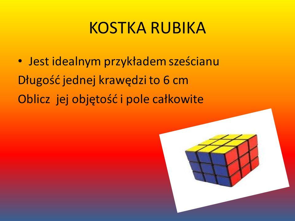 KOSTKA RUBIKA Jest idealnym przykładem sześcianu Długość jednej krawędzi to 6 cm Oblicz jej objętość i pole całkowite