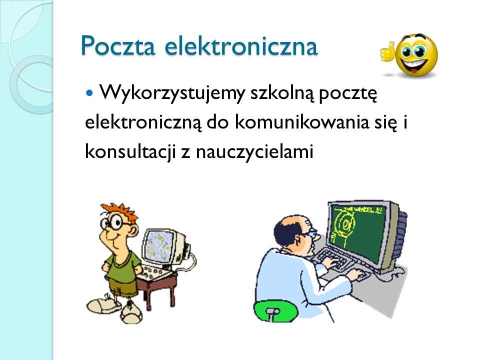 Poczta elektroniczna Wykorzystujemy szkolną pocztę elektroniczną do komunikowania się i konsultacji z nauczycielami