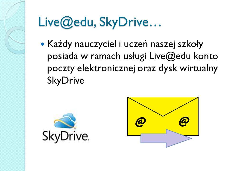 Live@edu, SkyDrive… Każdy nauczyciel i uczeń naszej szkoły posiada w ramach usługi Live@edu konto poczty elektronicznej oraz dysk wirtualny SkyDrive