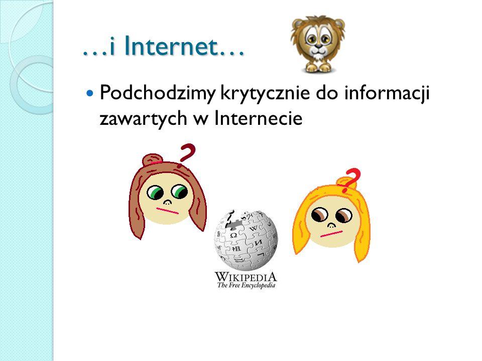 …i Internet… Podchodzimy krytycznie do informacji zawartych w Internecie
