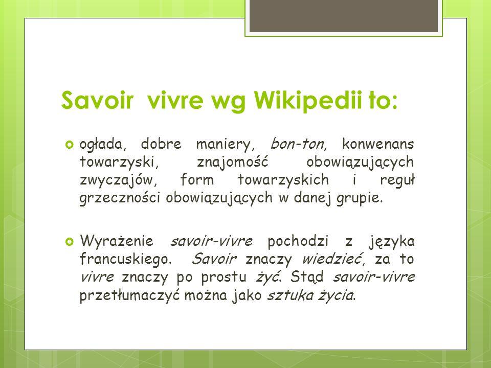 Jeśli chcesz być mistrzem savoir – vivru, zapamiętaj następujące zasady: