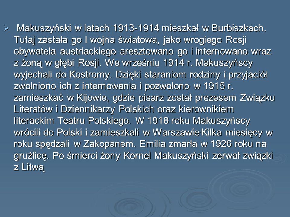 Makuszyński w latach 1913-1914 mieszkał w Burbiszkach. Tutaj zastała go I wojna światowa, jako wrogiego Rosji obywatela austriackiego aresztowano go i