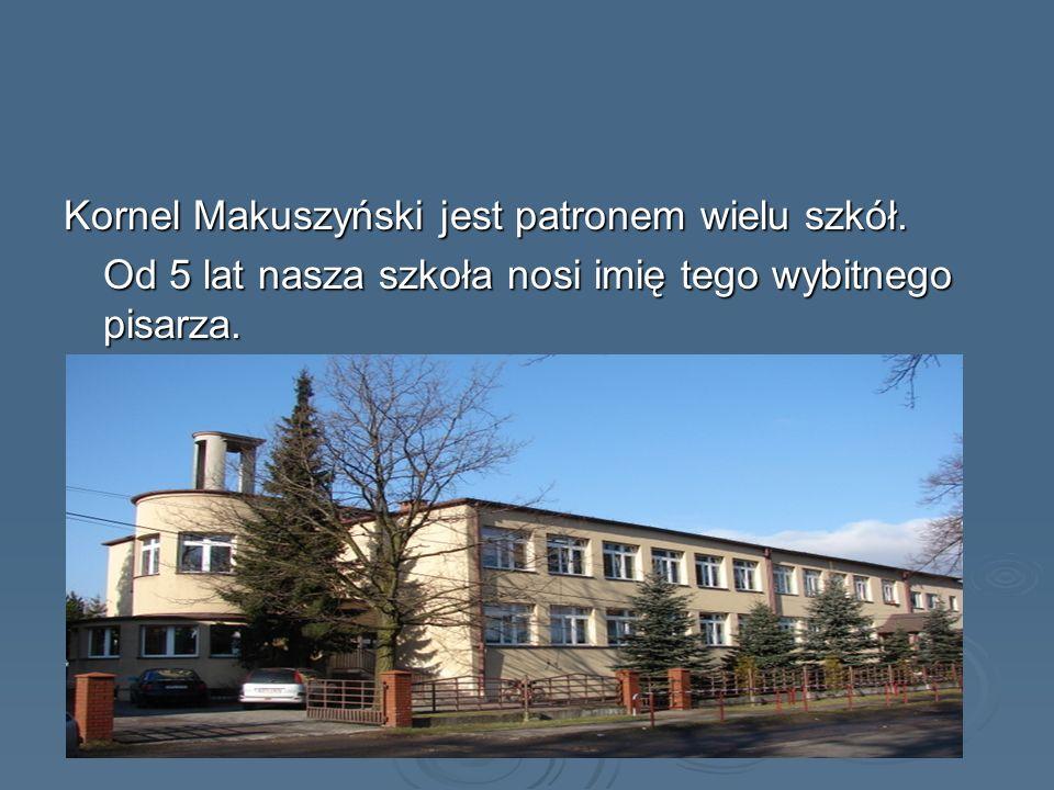 Kornel Makuszyński jest patronem wielu szkół. Od 5 lat nasza szkoła nosi imię tego wybitnego pisarza.