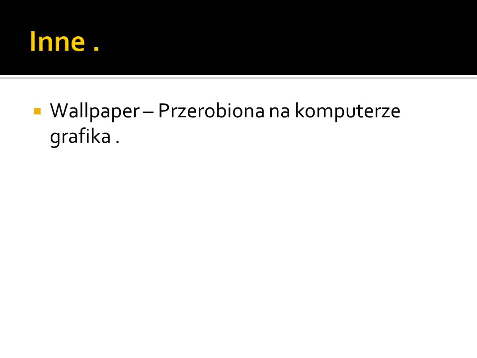 Wallpaper – Przerobiona na komputerze grafika.