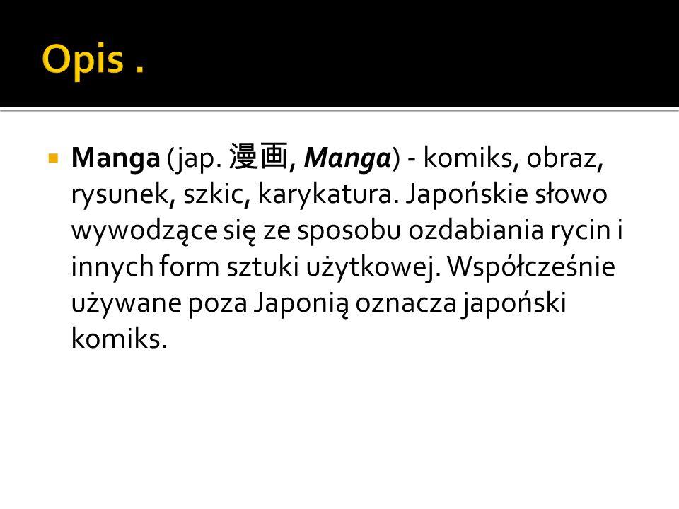 Manga (jap., Manga) - komiks, obraz, rysunek, szkic, karykatura.