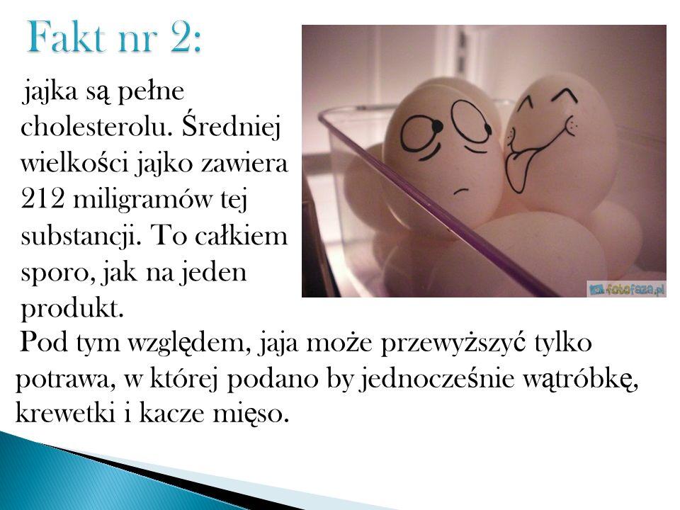 Fakt nr 2: jajka s ą pe ł ne cholesterolu. Ś redniej wielko ś ci jajko zawiera 212 miligramów tej substancji. To ca ł kiem sporo, jak na jeden produkt