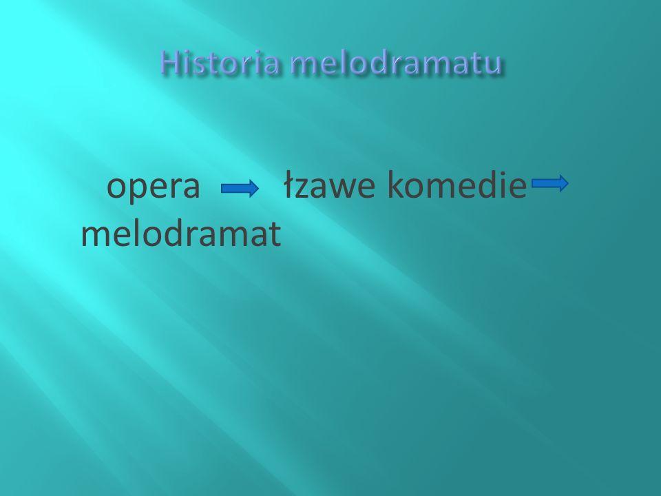 opera łzawe komedie melodramat