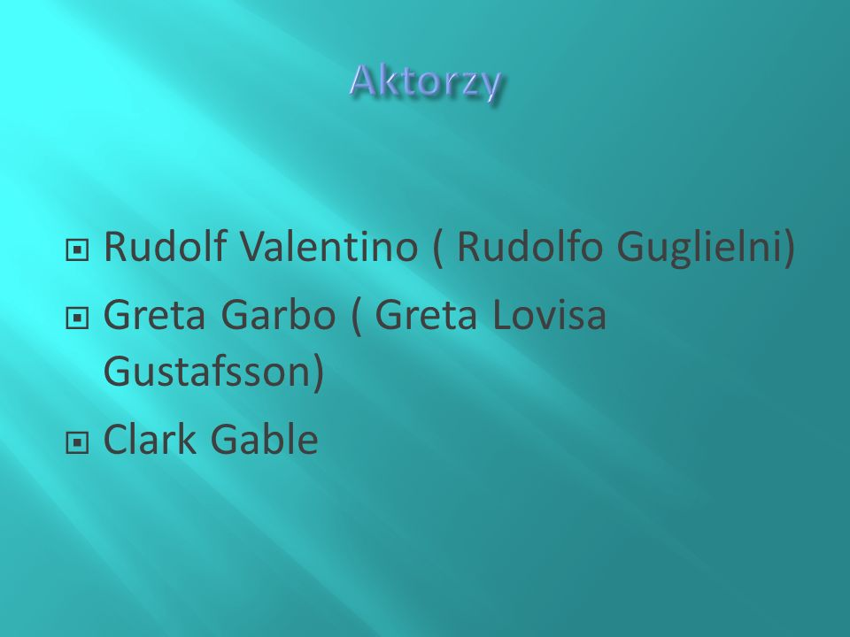 Rudolf Valentino ( Rudolfo Guglielni) Greta Garbo ( Greta Lovisa Gustafsson) Clark Gable