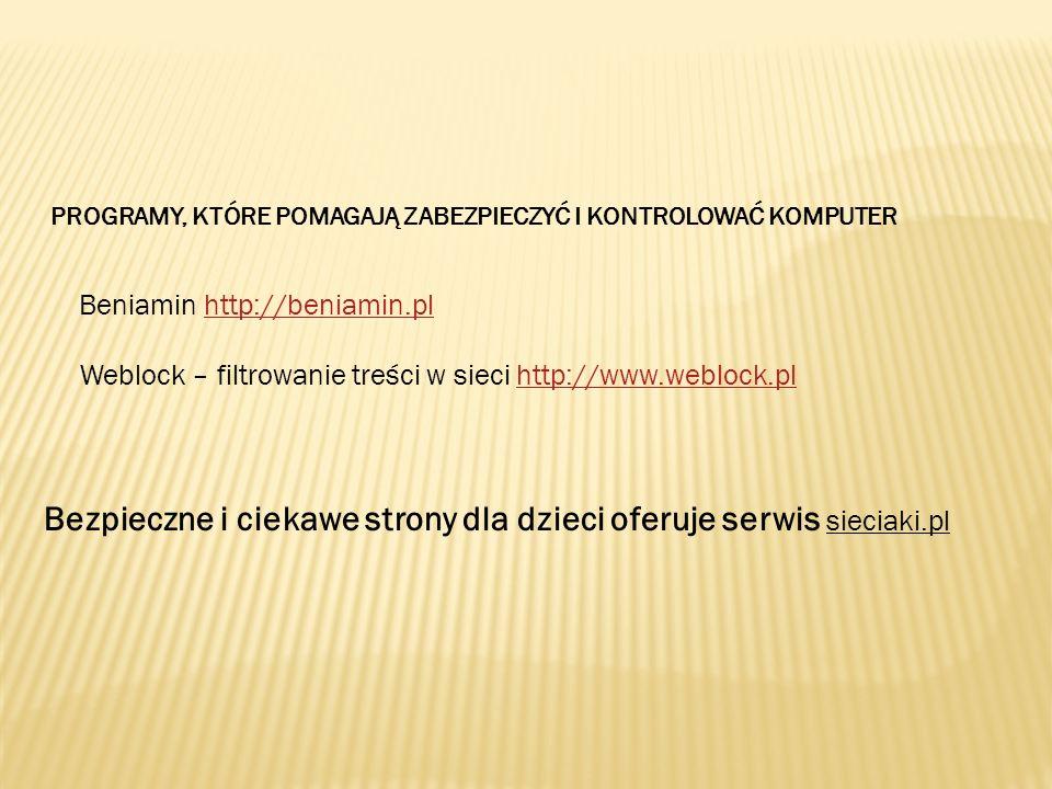 PROGRAMY, KTÓRE POMAGAJĄ ZABEZPIECZYĆ I KONTROLOWAĆ KOMPUTER Beniamin http://beniamin.plhttp://beniamin.pl Weblock – filtrowanie treści w sieci http:/