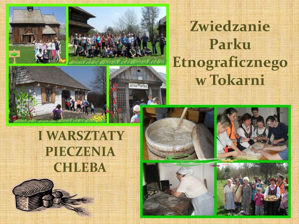 Zwiedzanie Parku Etnograficznego w Tokarni I WARSZTATY PIECZENIA CHLEBA