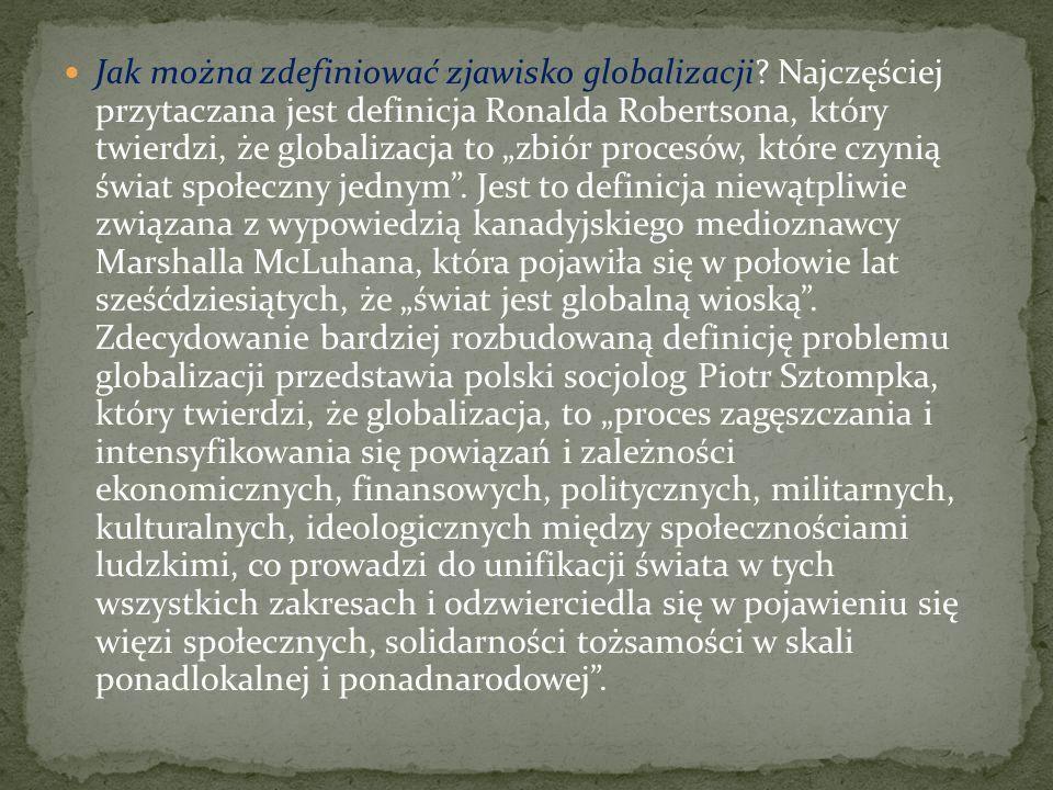 Zdaniem Ch. Handego (1996, s. 69-75) globalizacja jest złożonym i wielowymiarowym zjawiskiem kształtowanym przez szereg procesów, z których za podstaw