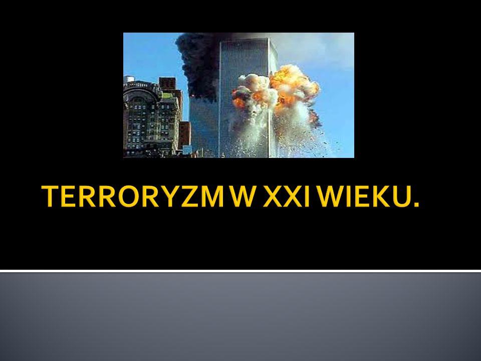 U progu XXI wieku zjawisko terroryzmu przeszło przeobrażenie.