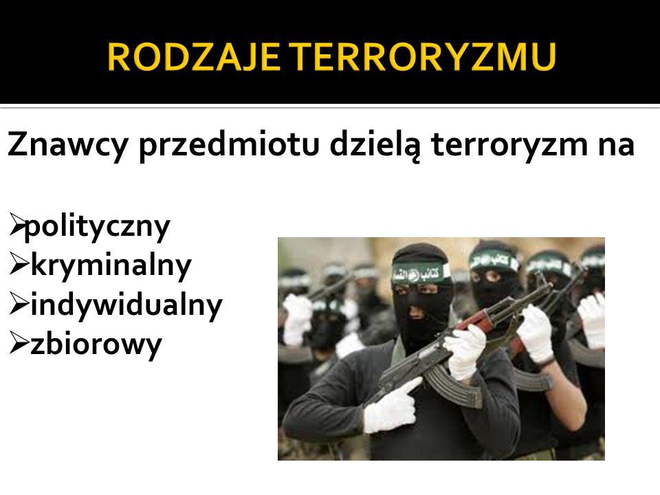 Znawcy przedmiotu dzielą terroryzm na polityczny kryminalny indywidualny zbiorowy