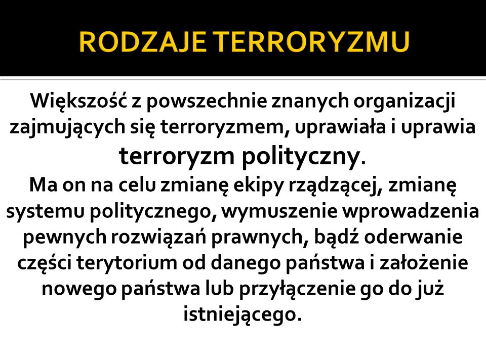 Współcześnie terroryzm stał się często używaną formą walki słabszych obywateli wobec silnego państwa.