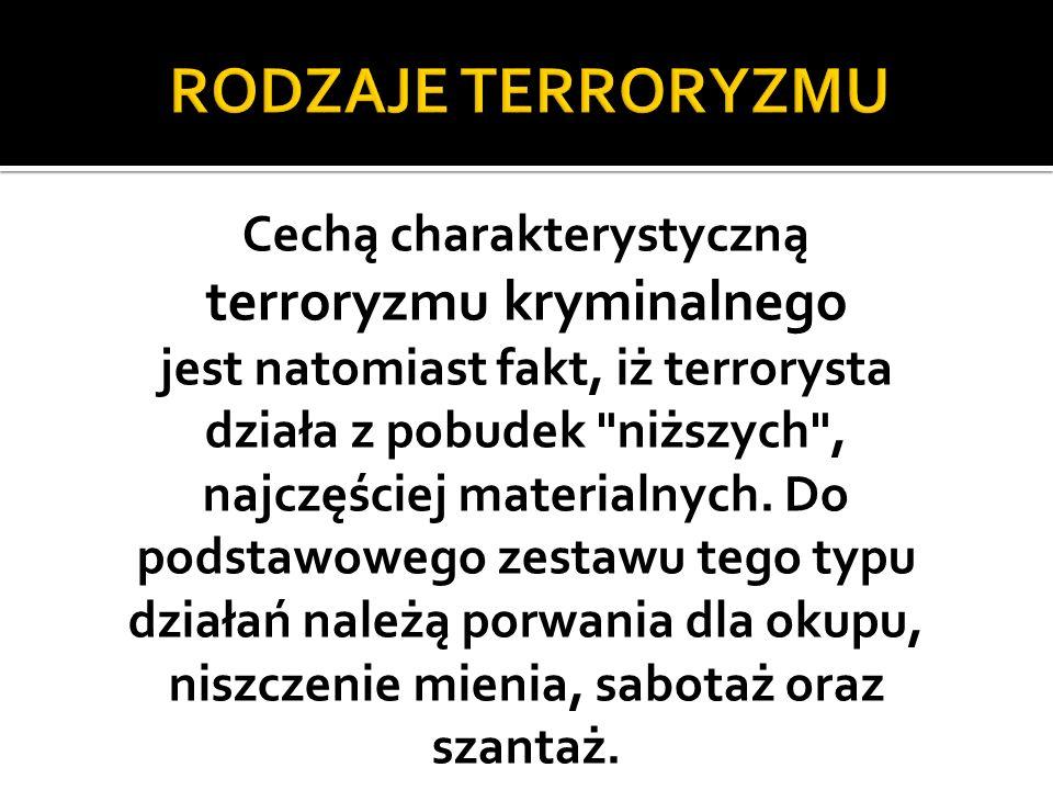 Cechą charakterystyczną terroryzmu kryminalnego jest natomiast fakt, iż terrorysta działa z pobudek niższych , najczęściej materialnych.