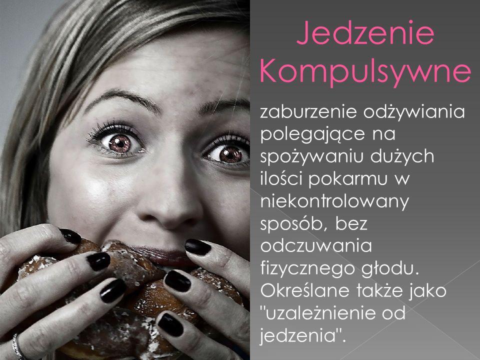 zaburzenie odżywiania polegające na spożywaniu dużych ilości pokarmu w niekontrolowany sposób, bez odczuwania fizycznego głodu.