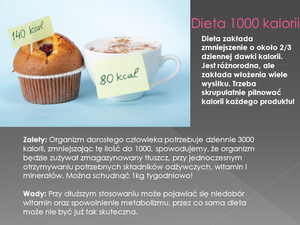 Dieta 1000 kalorii Zalety: Organizm dorosłego człowieka potrzebuje dziennie 3000 kalorii, zmniejszając tę ilość do 1000, spowodujemy, że organizm będzie zużywał zmagazynowany tłuszcz, przy jednoczesnym otrzymywaniu potrzebnych składników odżywczych, witamin i minerałów.