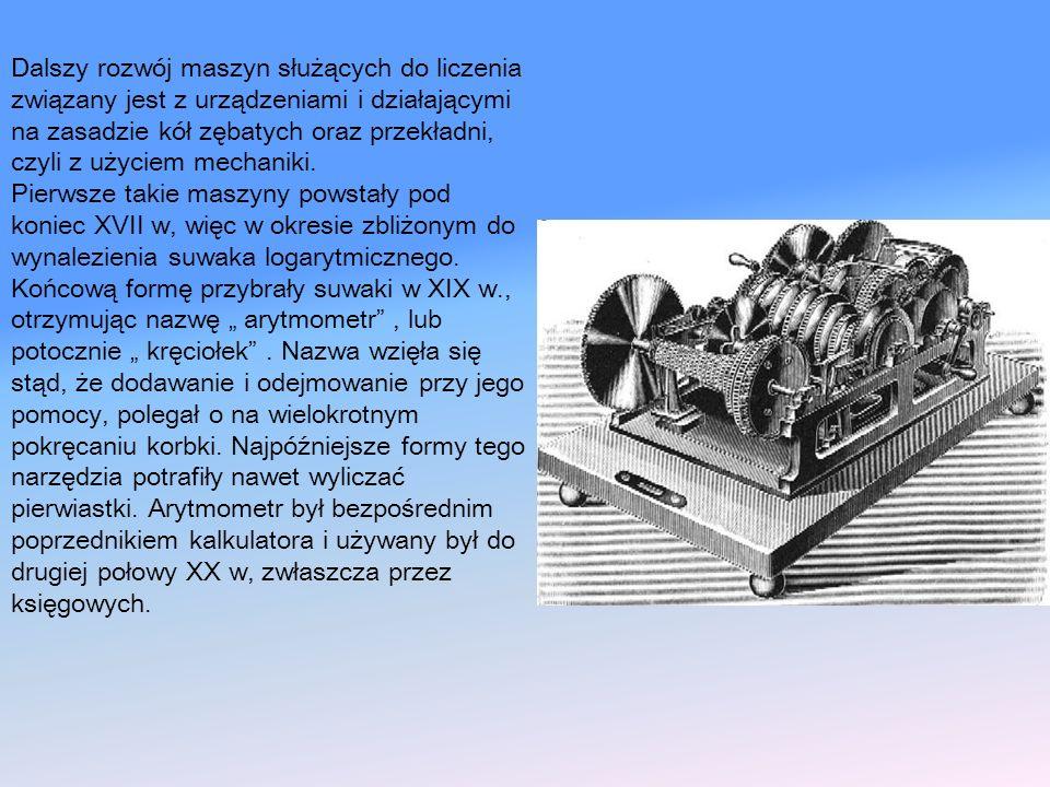 Dalszy rozwój maszyn służących do liczenia związany jest z urządzeniami i działającymi na zasadzie kół zębatych oraz przekładni, czyli z użyciem mecha