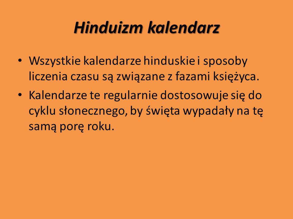Hinduizm kalendarz Wszystkie kalendarze hinduskie i sposoby liczenia czasu są związane z fazami księżyca. Kalendarze te regularnie dostosowuje się do