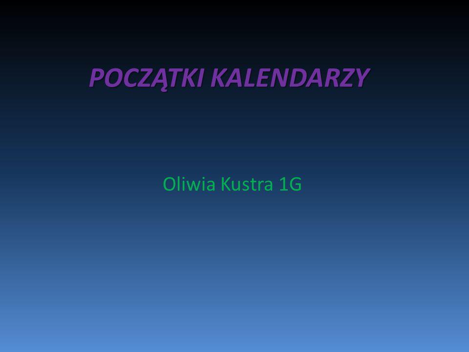 Oliwia Kustra 1G POCZĄTKI KALENDARZY