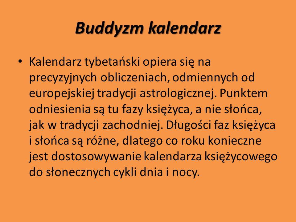 Buddyzm kalendarz Kalendarz tybetański opiera się na precyzyjnych obliczeniach, odmiennych od europejskiej tradycji astrologicznej. Punktem odniesieni