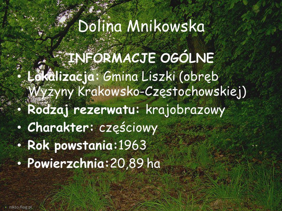 Dolina Mnikowska INFORMACJE OGÓLNE Lokalizacja: Gmina Liszki (obręb Wyżyny Krakowsko-Częstochowskiej) Rodzaj rezerwatu: krajobrazowy Charakter: części