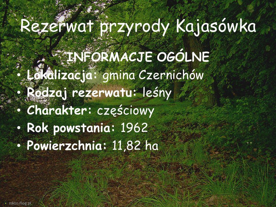 Rezerwat przyrody Kajasówka INFORMACJE OGÓLNE Lokalizacja: gmina Czernichów Rodzaj rezerwatu: leśny Charakter: częściowy Rok powstania: 1962 Powierzch