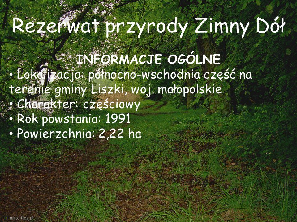 Rezerwat przyrody Zimny Dół INFORMACJE OGÓLNE Lokalizacja: północno-wschodnia część na terenie gminy Liszki, woj. małopolskie Charakter: częściowy Rok