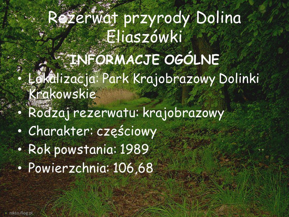 Rezerwat przyrody Dolina Eliaszówki INFORMACJE OGÓLNE Lokalizacja: Park Krajobrazowy Dolinki Krakowskie Rodzaj rezerwatu: krajobrazowy Charakter: częś