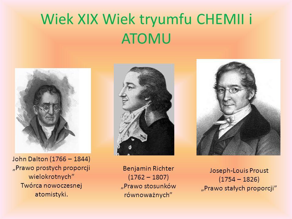 Wiek XIX Wiek tryumfu CHEMII i ATOMU Joseph-Louis Proust (1754 – 1826) Prawo stałych proporcji John Dalton (1766 – 1844) Prawo prostych proporcji wielokrotnych Twórca nowoczesnej atomistyki.