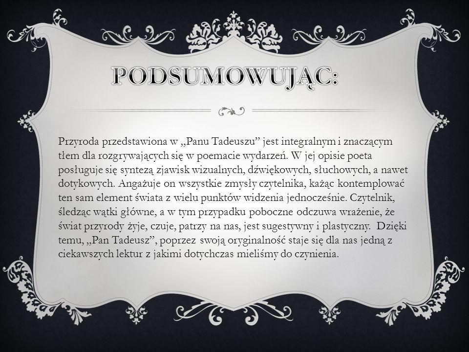 Przyroda przedstawiona w Panu Tadeuszu jest integralnym i znaczącym tłem dla rozgrywających się w poemacie wydarzeń. W jej opisie poeta posługuje się