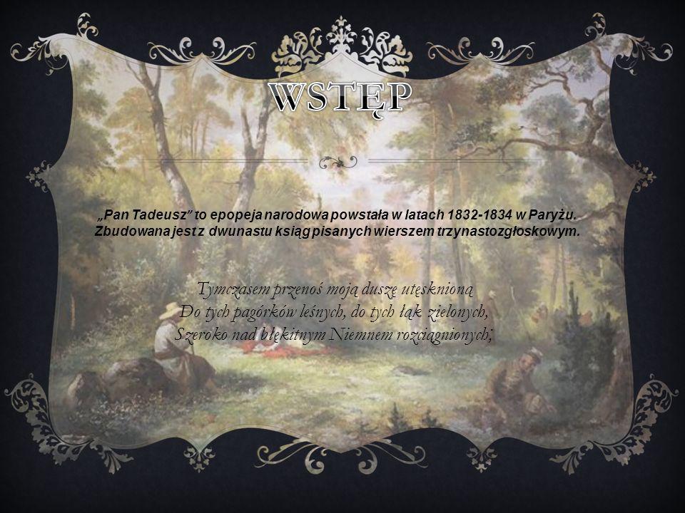 Pan Tadeusz to epopeja narodowa powstała w latach 1832-1834 w Paryżu. Zbudowana jest z dwunastu ksiąg pisanych wierszem trzynastozgłoskowym. Tymczasem