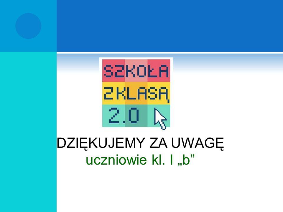 DZIĘKUJEMY ZA UWAGĘ uczniowie kl. I b