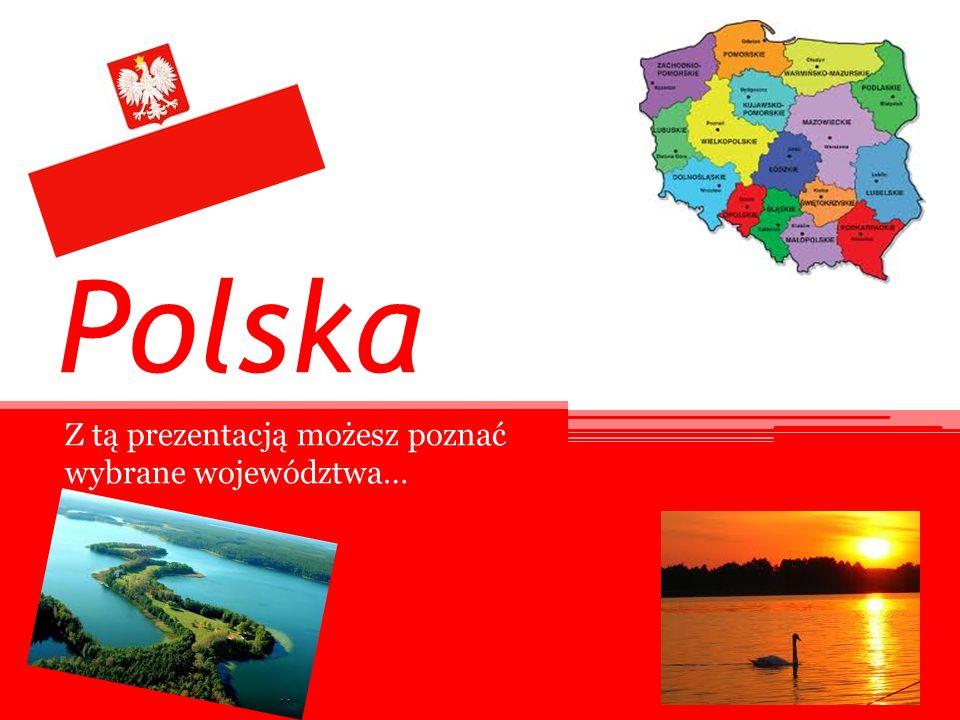 Polska Z tą prezentacją możesz poznać wybrane województwa…
