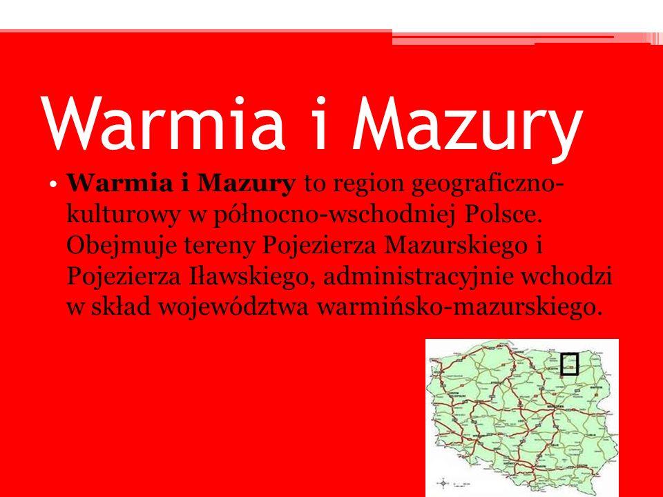 Warmia i Mazury Warmia i Mazury to region geograficzno- kulturowy w północno-wschodniej Polsce. Obejmuje tereny Pojezierza Mazurskiego i Pojezierza Ił