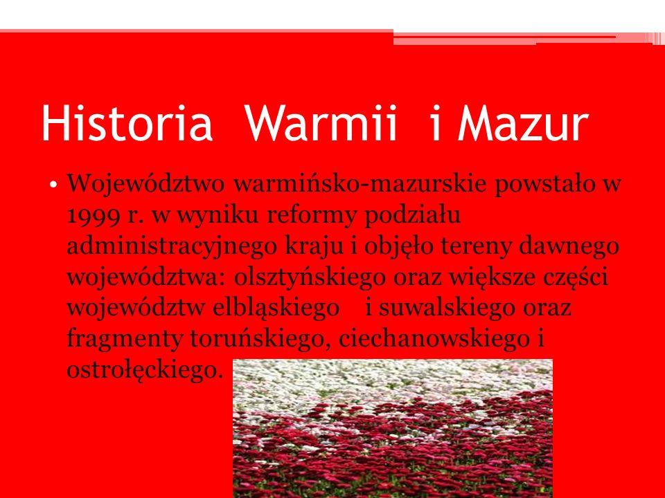 Historia Warmii i Mazur Województwo warmińsko-mazurskie powstało w 1999 r. w wyniku reformy podziału administracyjnego kraju i objęło tereny dawnego w