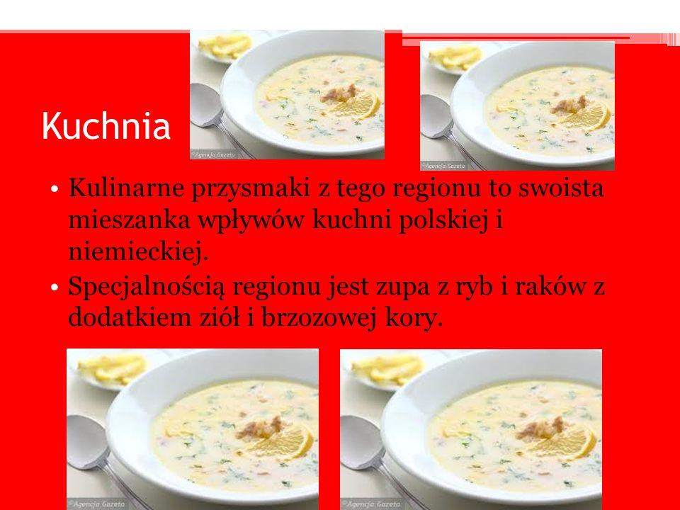 Kuchnia Kulinarne przysmaki z tego regionu to swoista mieszanka wpływów kuchni polskiej i niemieckiej. Specjalnością regionu jest zupa z ryb i raków z