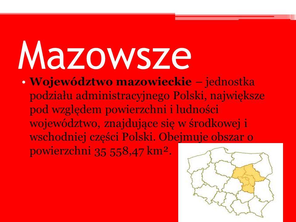 Mazowsze Województwo mazowieckie – jednostka podziału administracyjnego Polski, największe pod względem powierzchni i ludności województwo, znajdujące