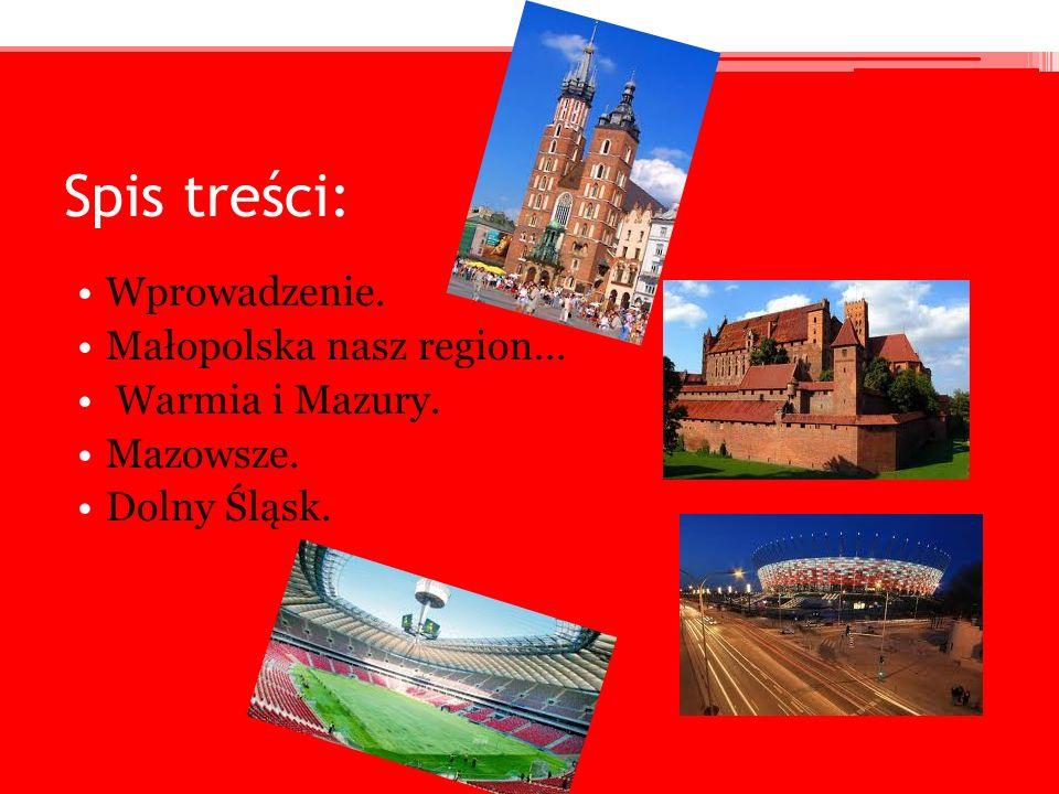 Spis treści: Wprowadzenie. Małopolska nasz region… Warmia i Mazury. Mazowsze. Dolny Śląsk.