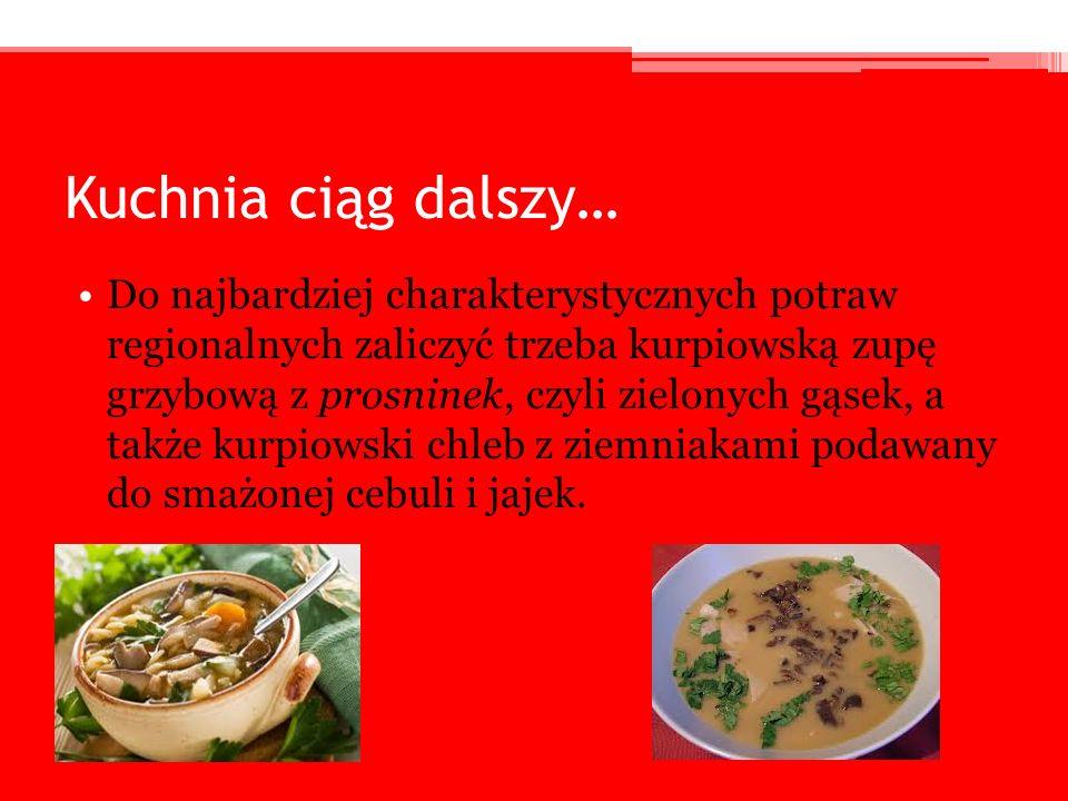 Kuchnia ciąg dalszy… Do najbardziej charakterystycznych potraw regionalnych zaliczyć trzeba kurpiowską zupę grzybową z prosninek, czyli zielonych gąse