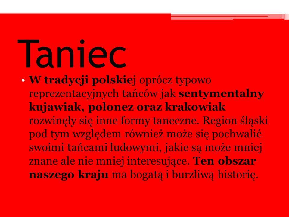 Taniec W tradycji polskiej oprócz typowo reprezentacyjnych tańców jak sentymentalny kujawiak, polonez oraz krakowiak rozwinęły się inne formy taneczne