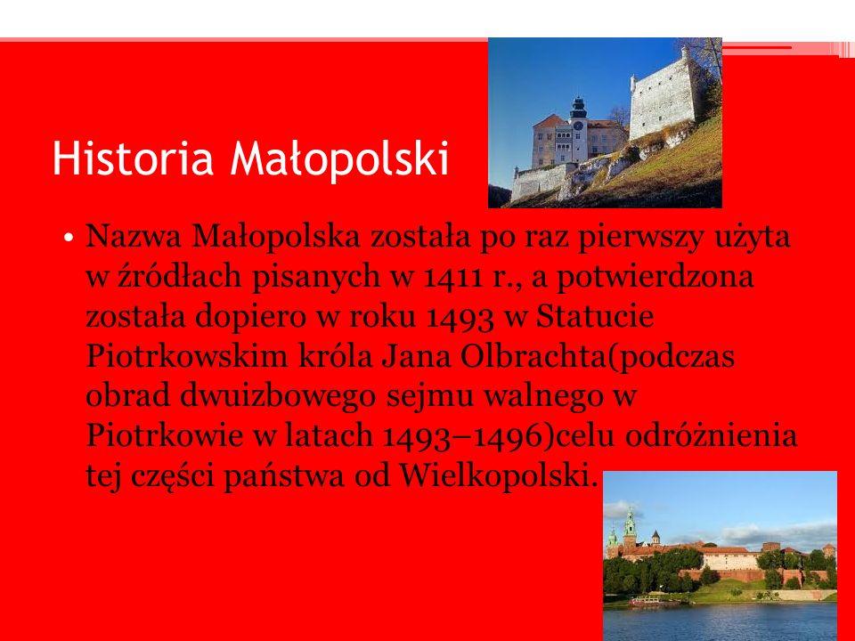 Historia Małopolski Nazwa Małopolska została po raz pierwszy użyta w źródłach pisanych w 1411 r., a potwierdzona została dopiero w roku 1493 w Statuci