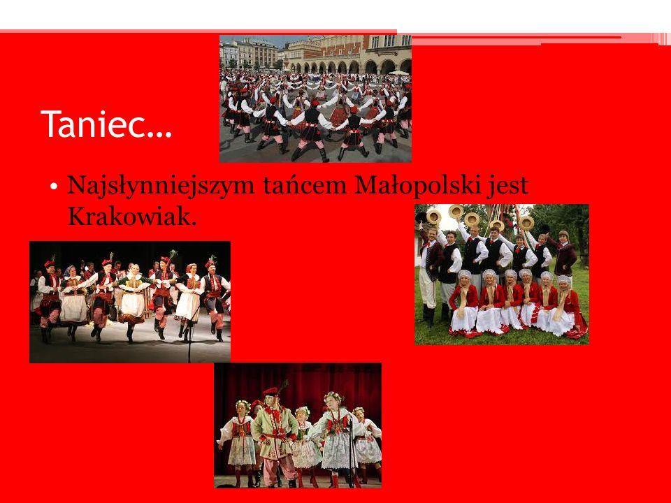 Taniec… Najsłynniejszym tańcem Małopolski jest Krakowiak.