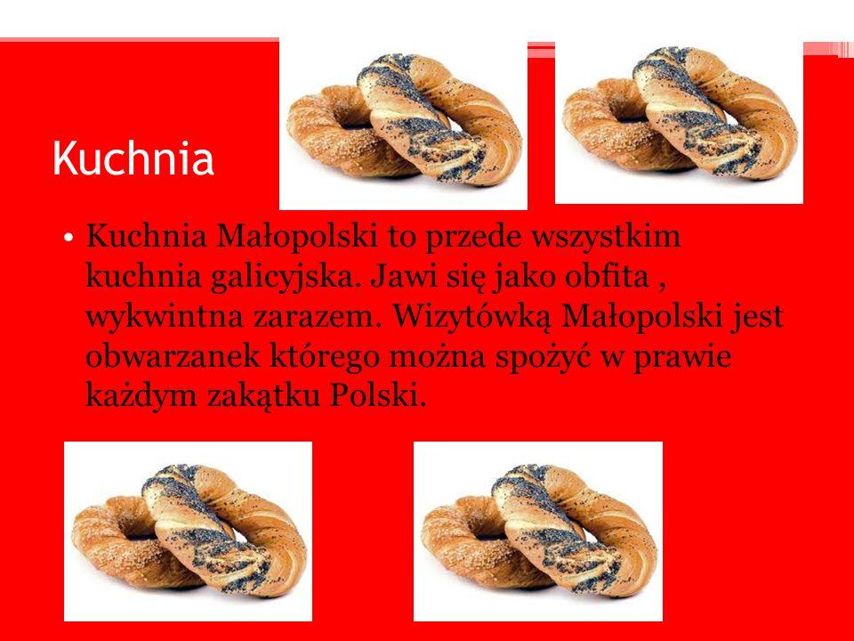 Kuchnia Kuchnia Małopolski to przede wszystkim kuchnia galicyjska. Jawi się jako obfita, wykwintna zarazem. Wizytówką Małopolski jest obwarzanek które
